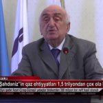 """""""Şahdəniz"""" yatağından 55 mlrd. kubmetr qaz və 14 mln ton kondensat hasil edilib"""